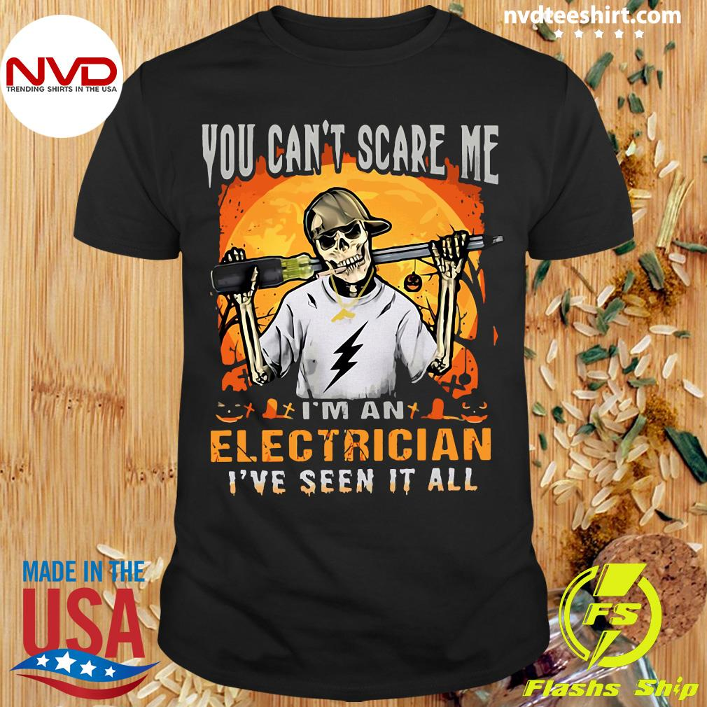You Can't Scare Me I'm An Electrician I've Seen It All Halloween Shirt