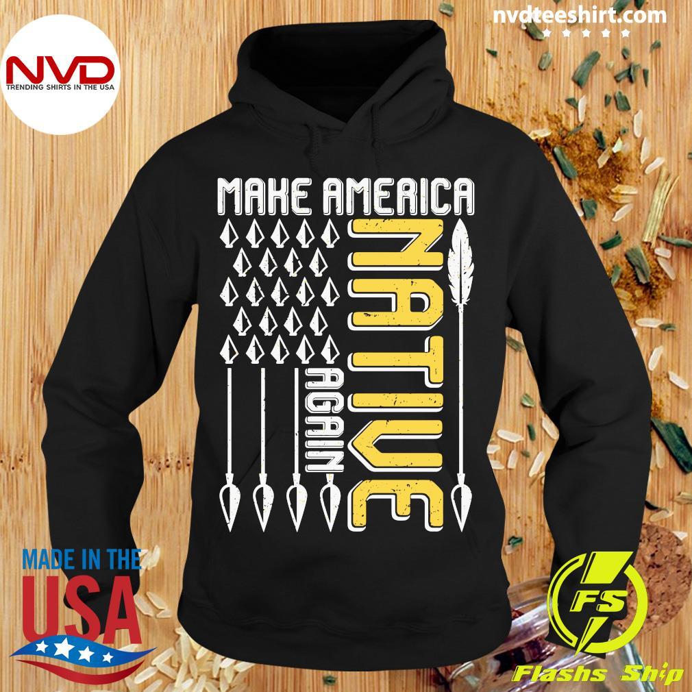American Flag Make America Native Again Shirt Hoodie
