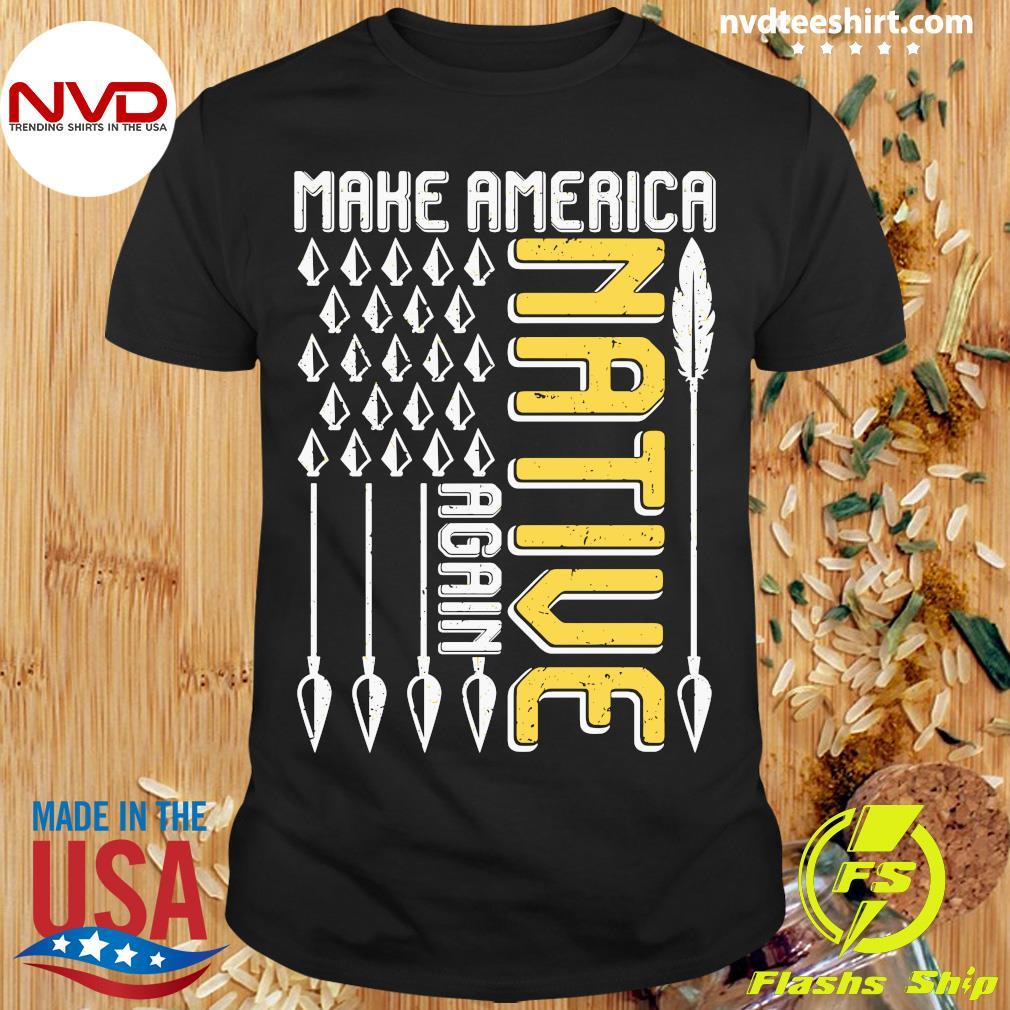 American Flag Make America Native Again Shirt