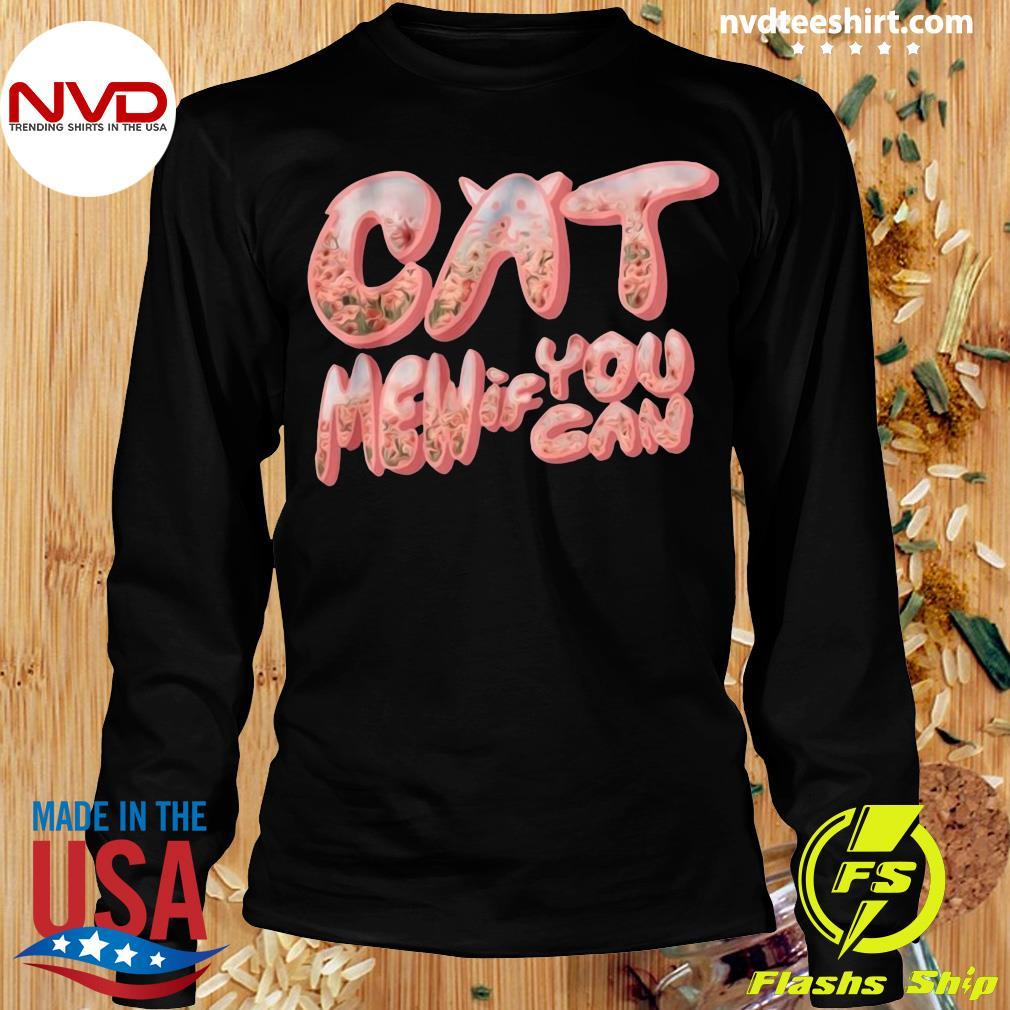 Funny Cat Men If You Can Shirt Longsleeve