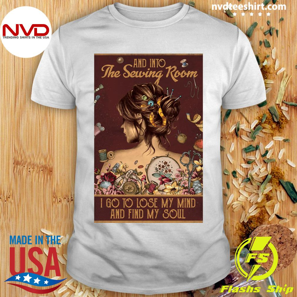 Funny Girl And Into The Sewing Room I Go To Lose My Mind And Find My Soul Shirt