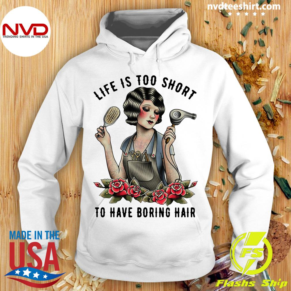 Funny Girl Life Is Too Short To Have Boring Hair Shirt Hoodie