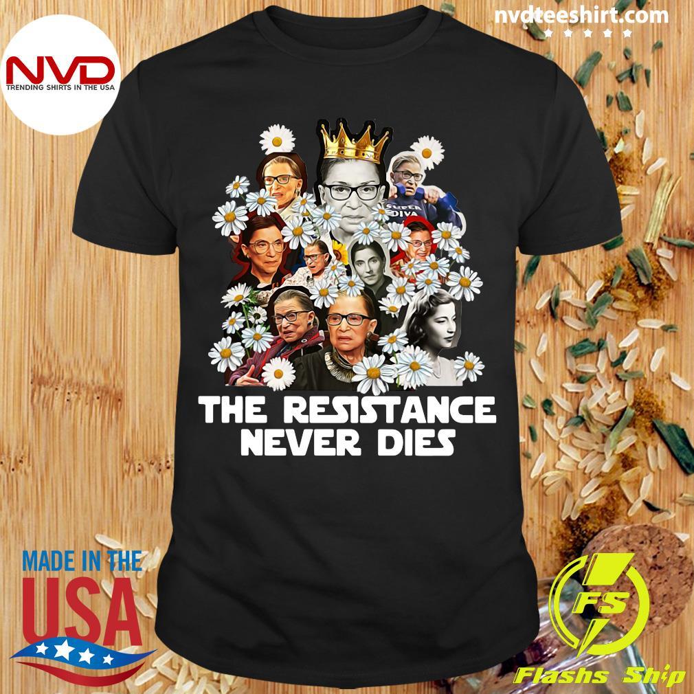 Funny RBG Feminist The Resistance Never Die Shirt