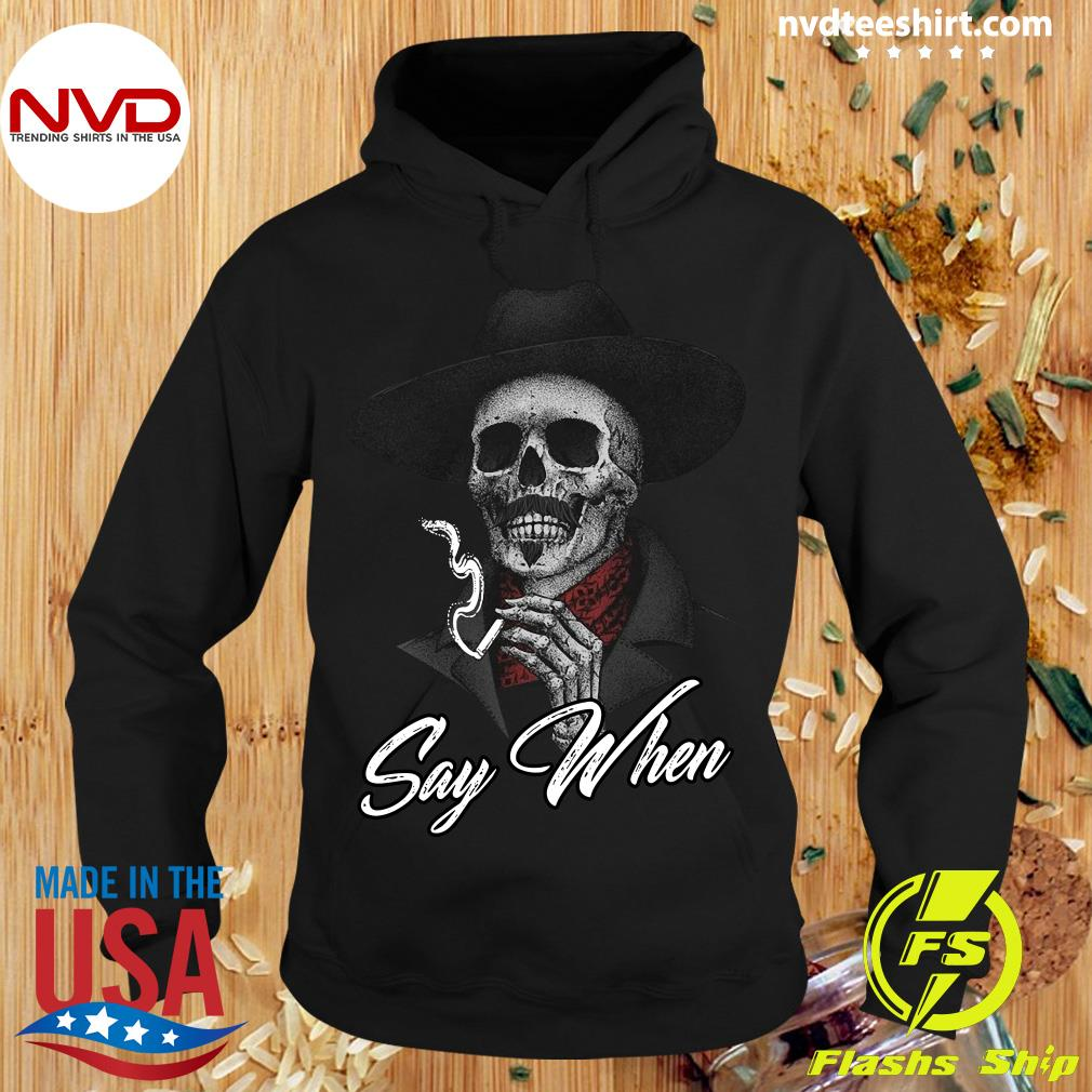 Funny Skull Say When Shirt Hoodie
