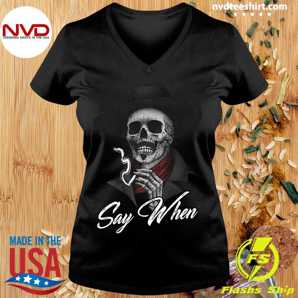 Funny Skull Say When Shirt Ladies tee
