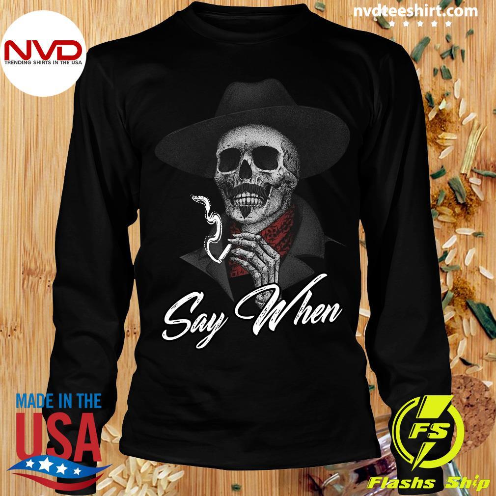 Funny Skull Say When Shirt Longsleeve