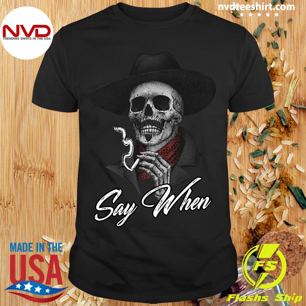 Funny Skull Say When Shirt