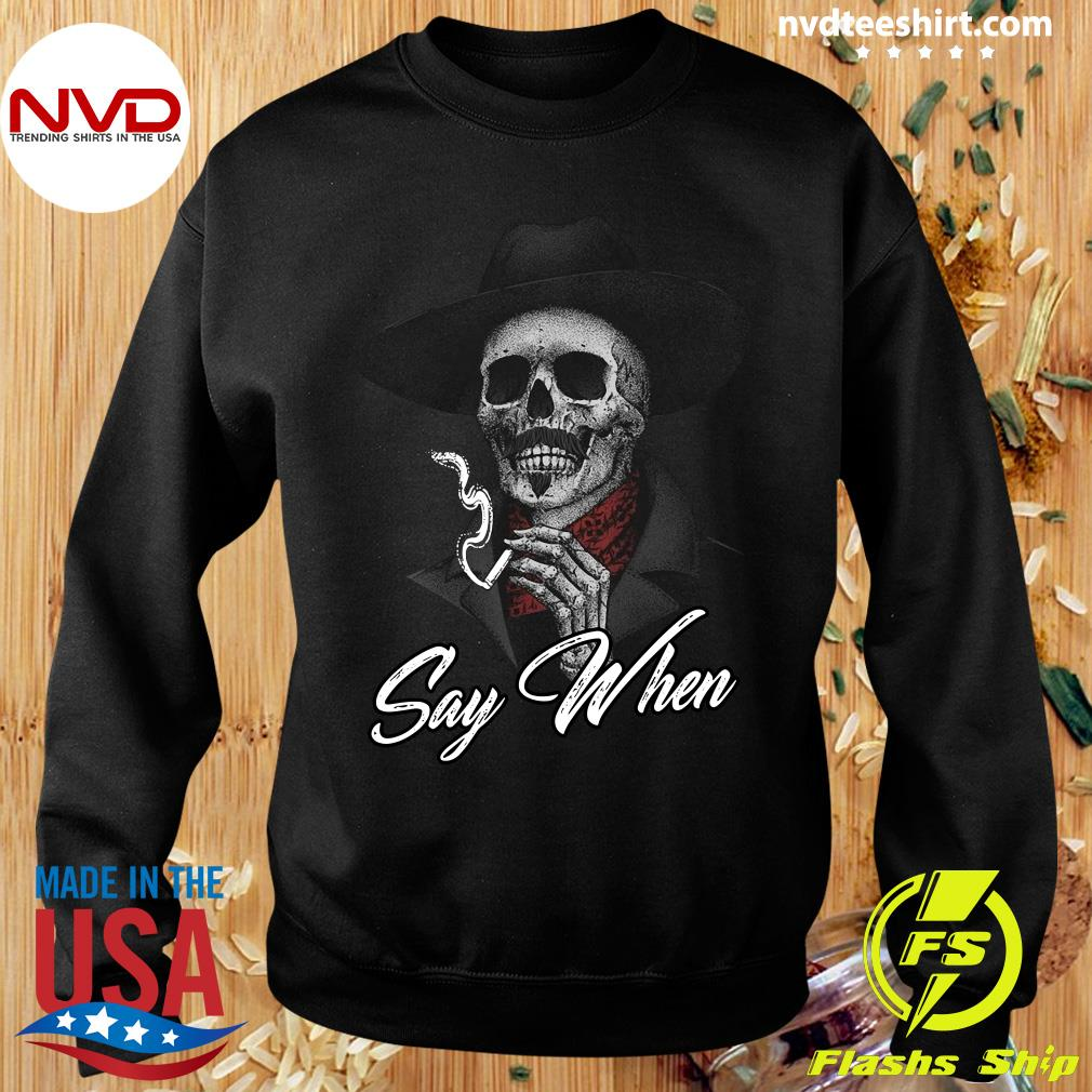 Funny Skull Say When Shirt Sweater