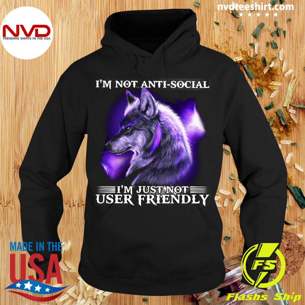 I'm Not Antisocial I'm Just Not User Friendly Wolf Funny Shirt Hoodie