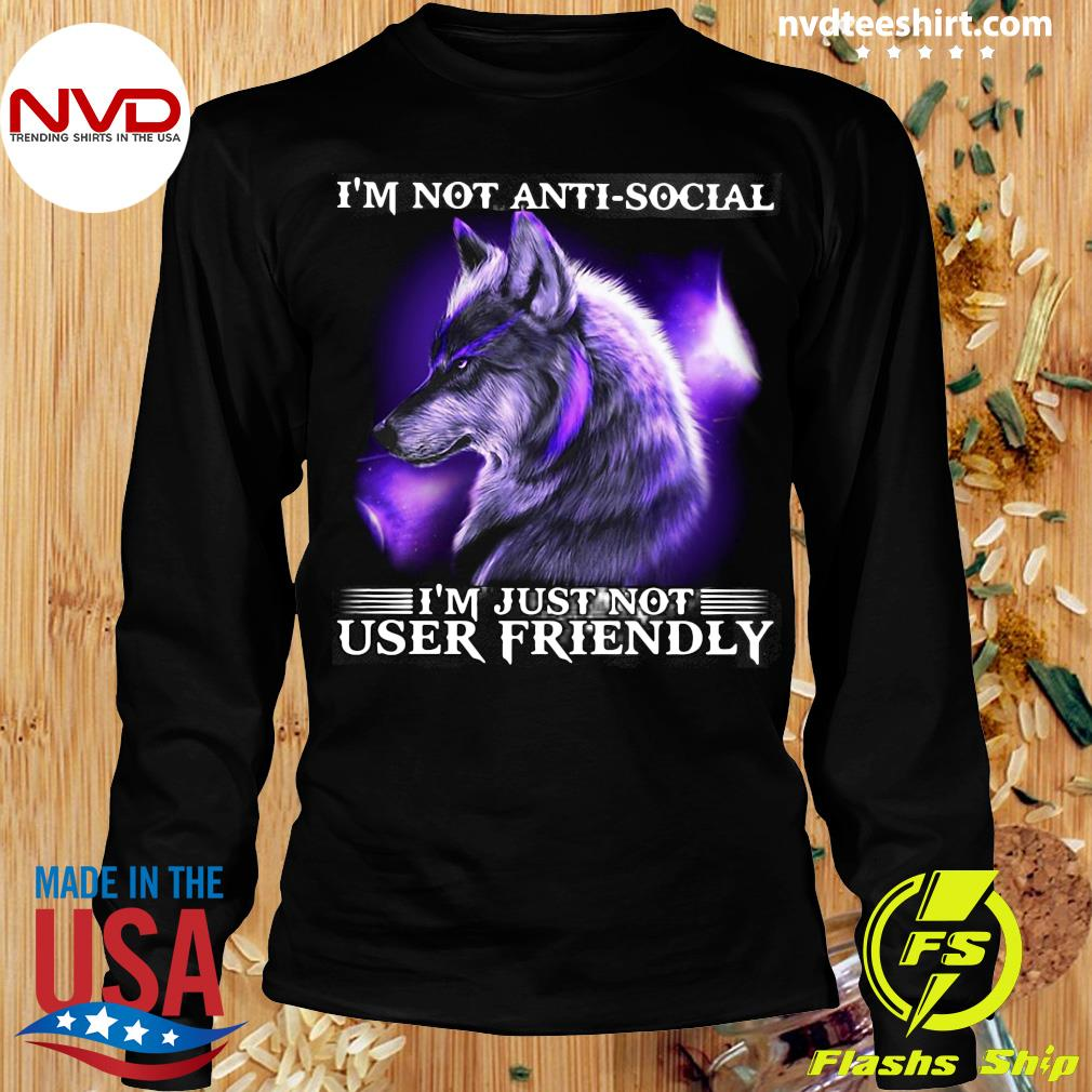 I'm Not Antisocial I'm Just Not User Friendly Wolf Funny Shirt Longsleeve
