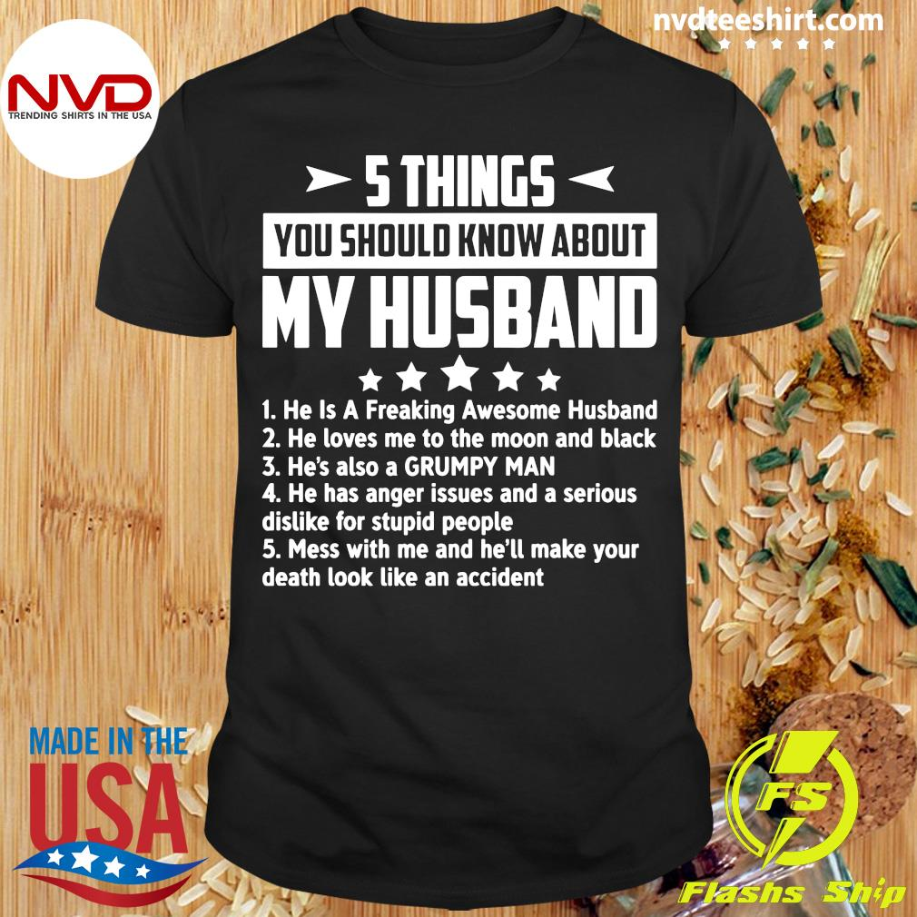 Official 5 Things You Should Know About My Husband Mess With Me And He'll Make Your Death Look Like An Accident Shirt