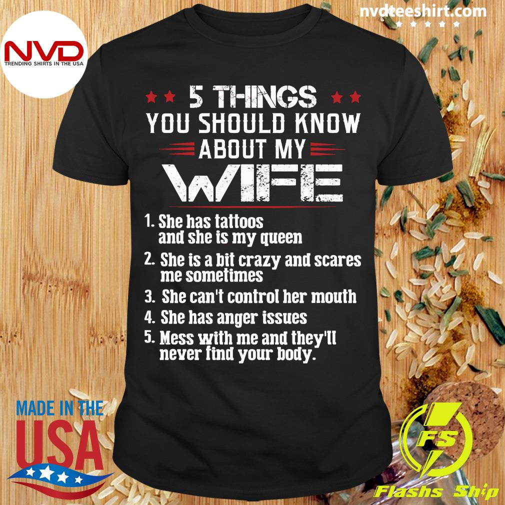 Official 5 Things You Should Know About My Wife Mess With Me And They'll Never Find Your Body Shirt