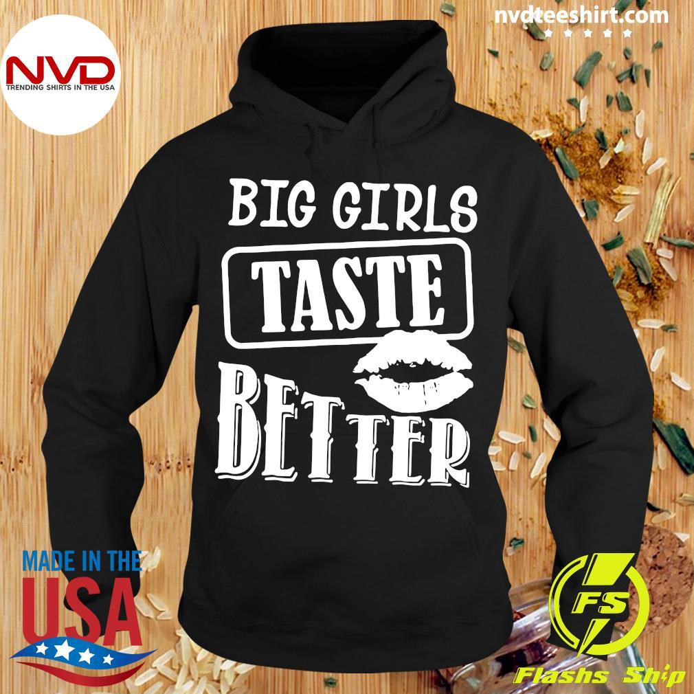 Official Big Girls Taste Better Funny Shirt Hoodie