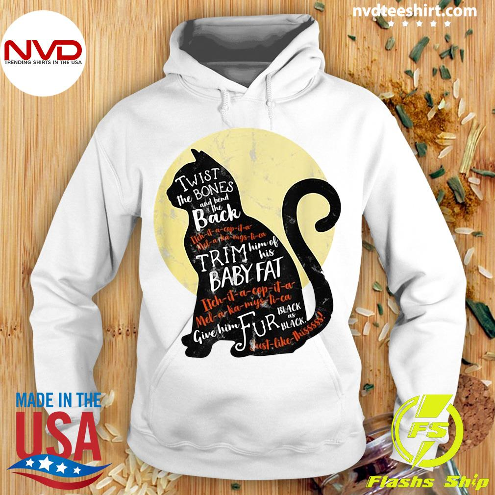 Official Black Cat Twist The Bones And Bend The Back Trim Him Of His Baby Fat Shirt Hoodie