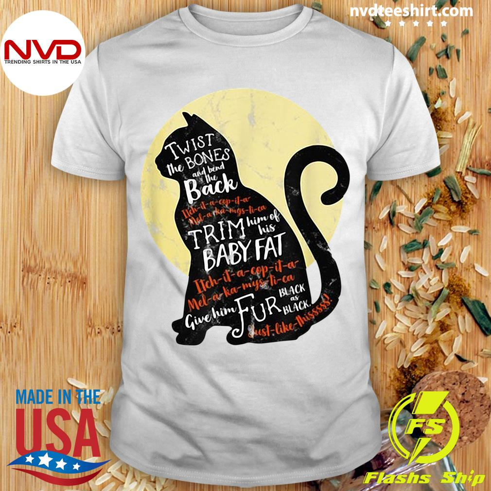 Official Black Cat Twist The Bones And Bend The Back Trim Him Of His Baby Fat Shirt
