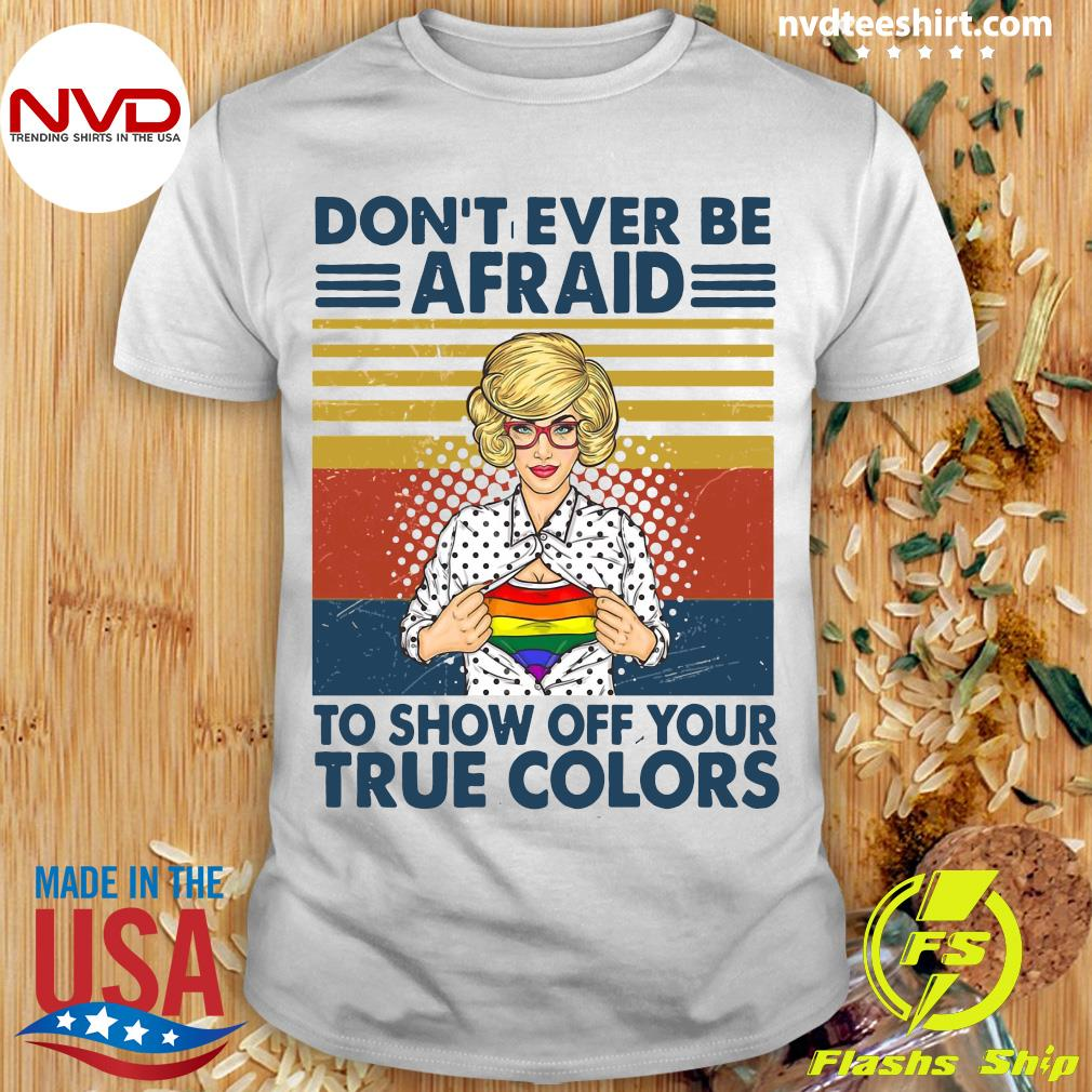 Official Girl Don't Ever Be Afraid To Show Off Your True Colors Vintage Retro Shirt