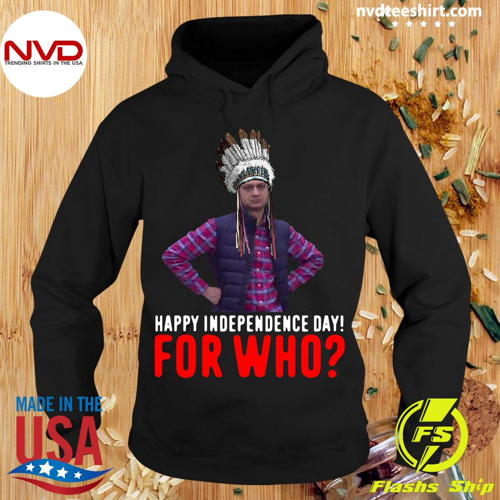 Official Happy Independence Day For Who Native Shirt Hoodie