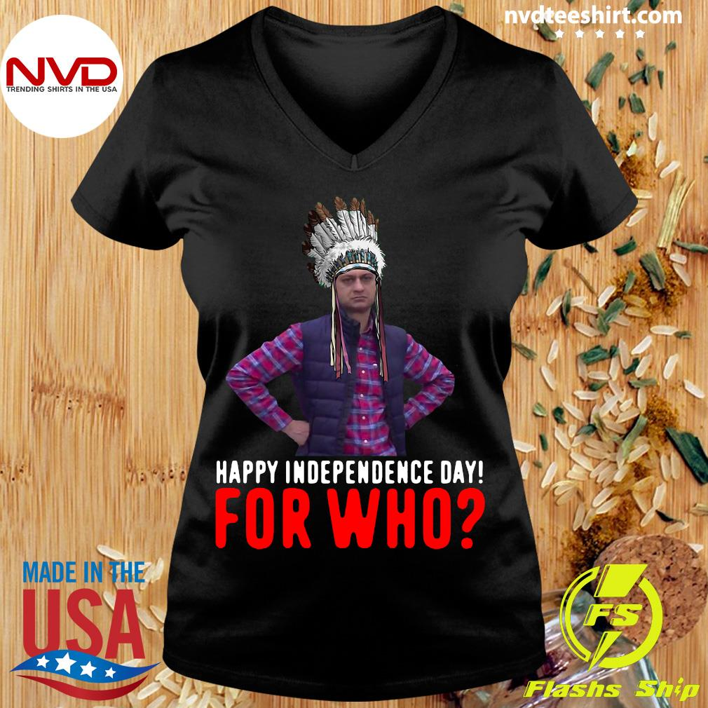 Official Happy Independence Day For Who Native Shirt Ladies tee