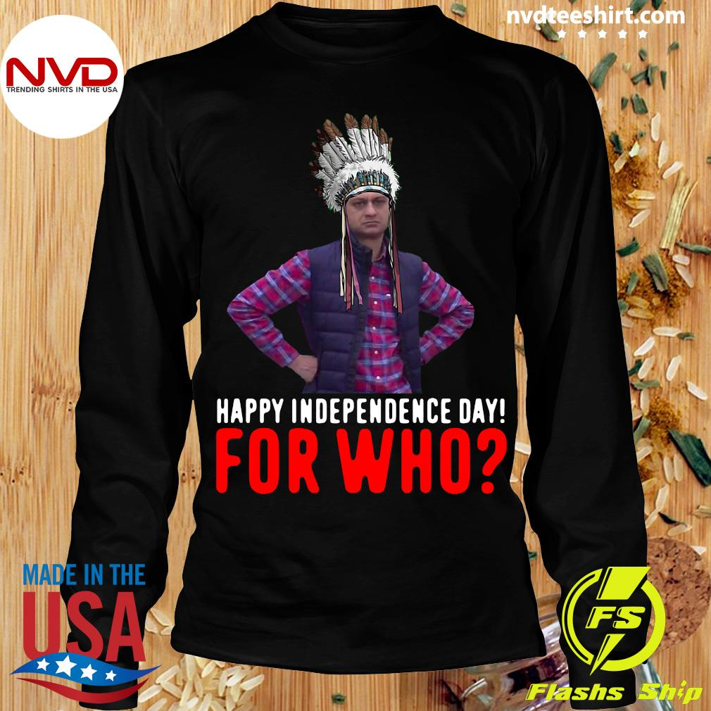 Official Happy Independence Day For Who Native Shirt Longsleeve