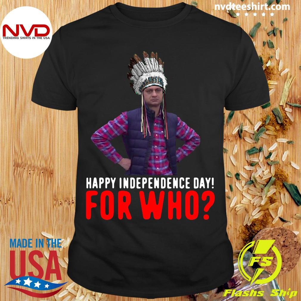 Official Happy Independence Day For Who Native Shirt