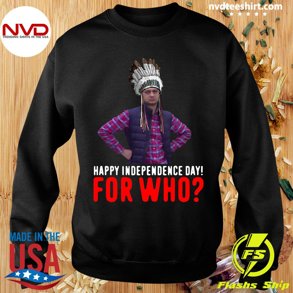 Official Happy Independence Day For Who Native Shirt Sweater