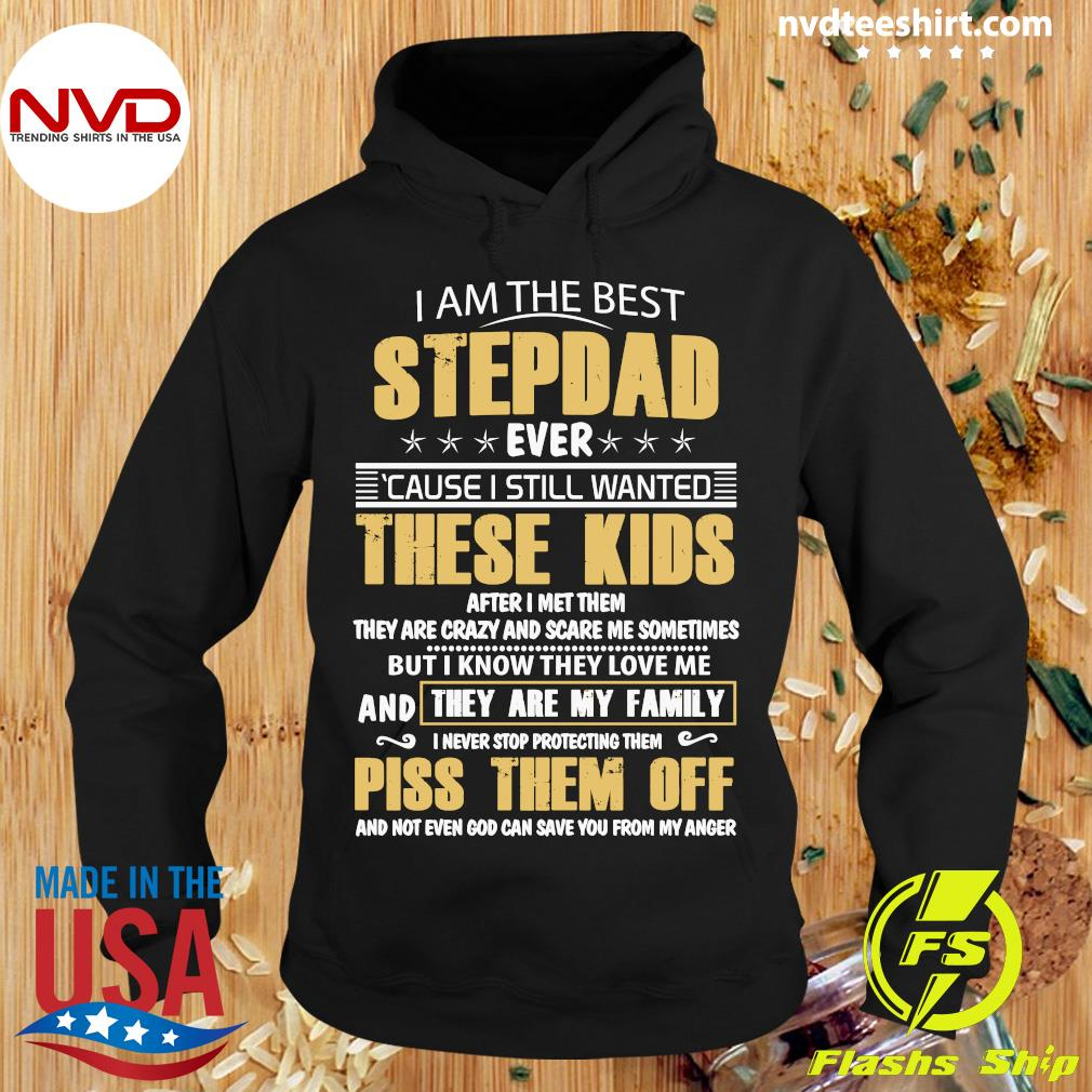 Official I Am The Best Stepdad Ever Cause I Still Wanted These Kids Shirt Hoodie