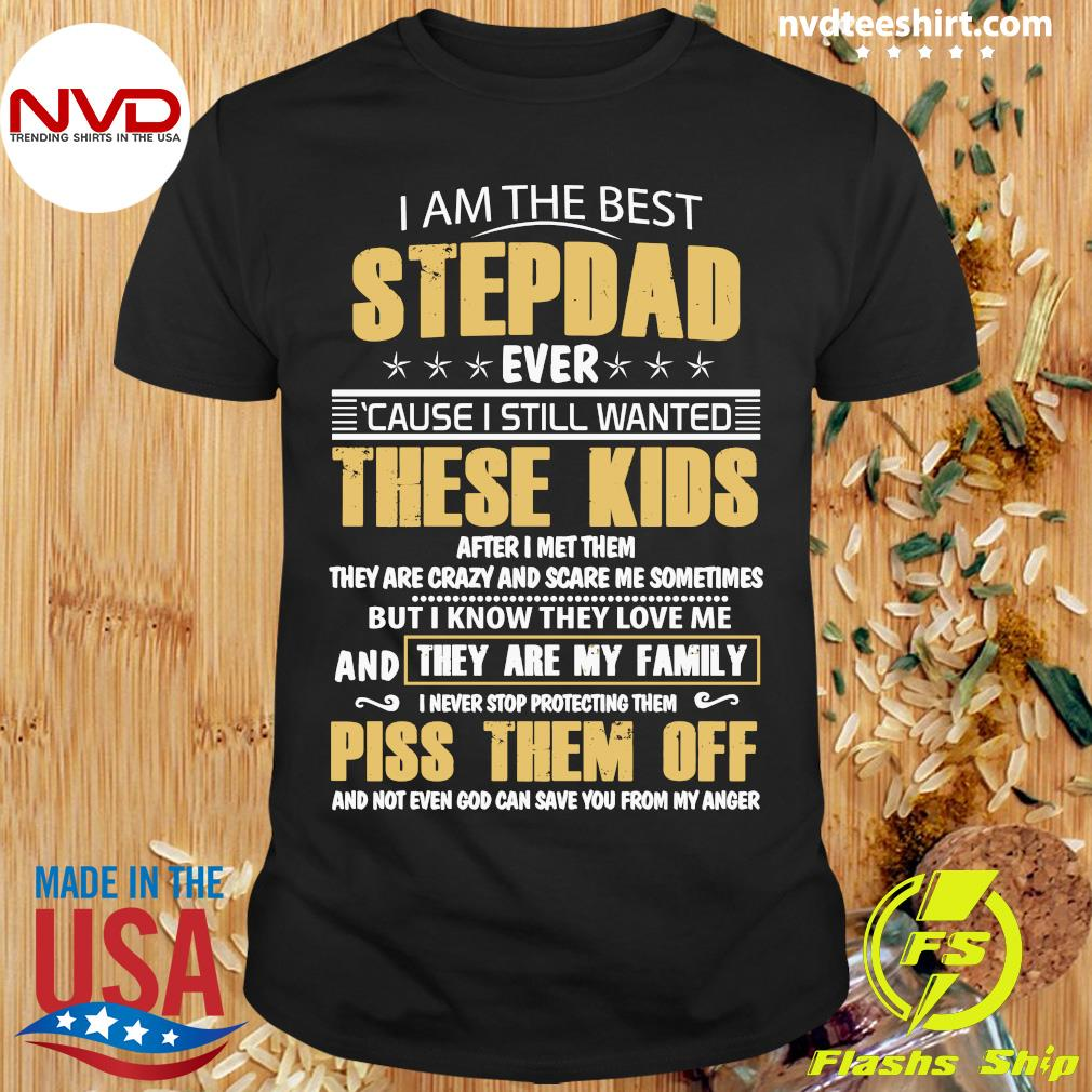 Official I Am The Best Stepdad Ever Cause I Still Wanted These Kids Shirt