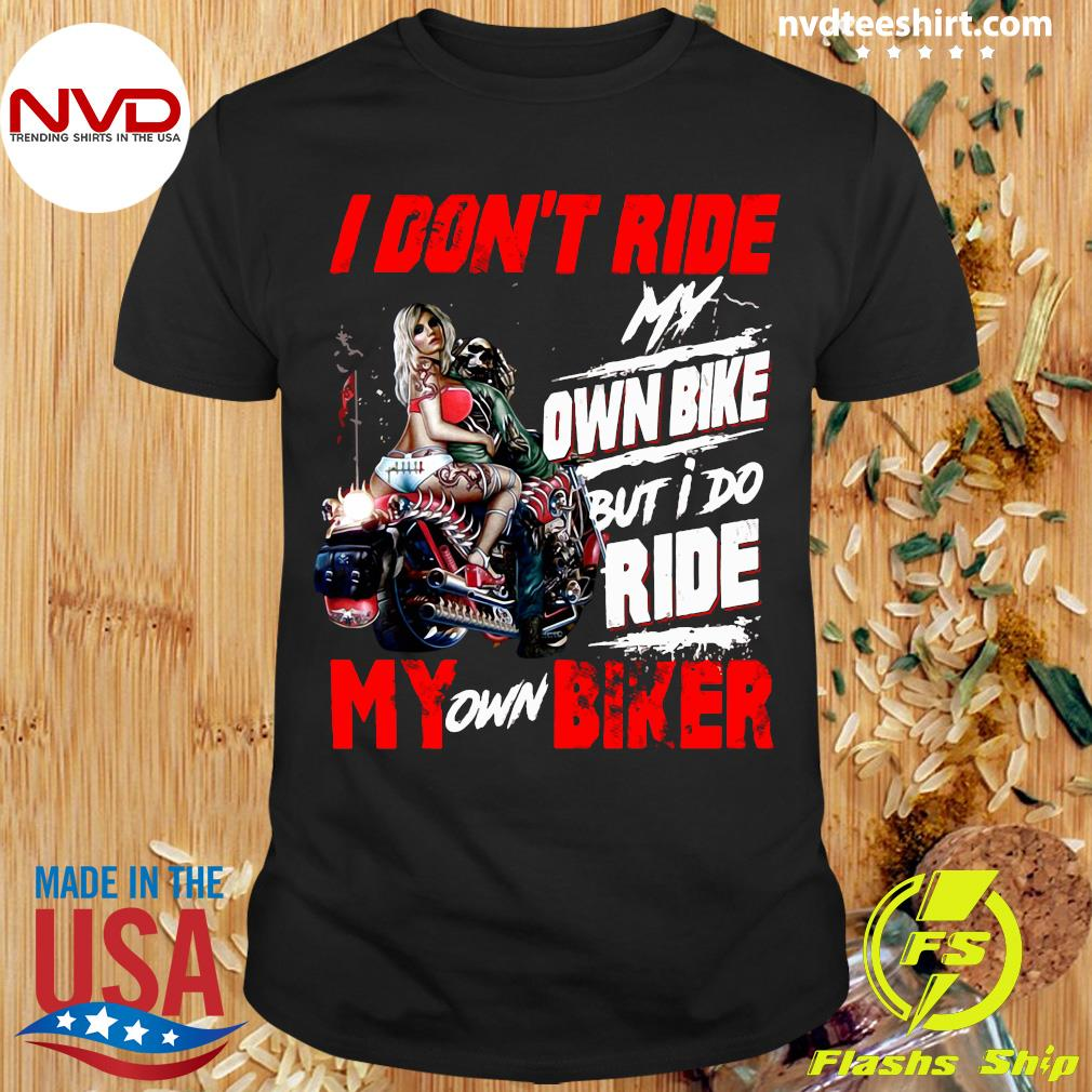 I Ride My Own Bike And I Do Ride My Own Biker Don_t Touch