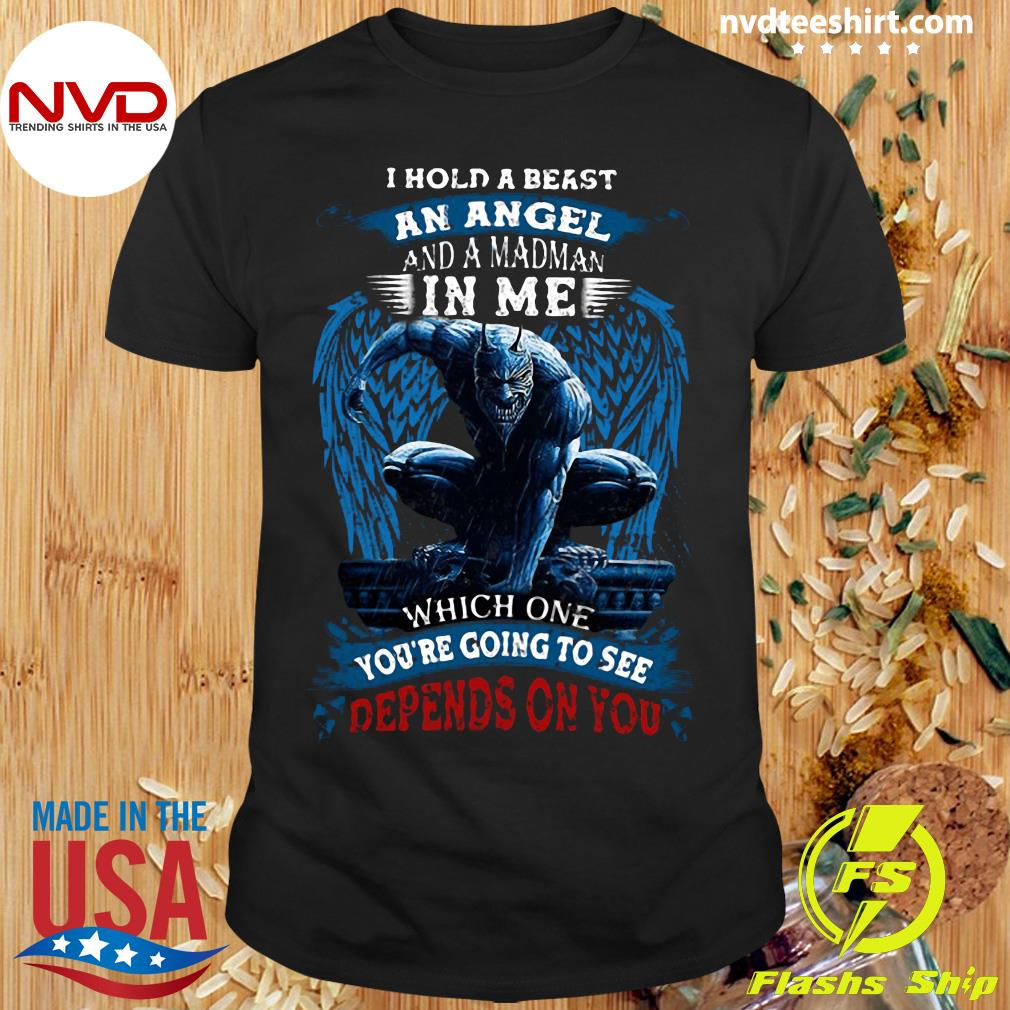 Official I Hold A Beast An Angel And A Madman In Me Which One You Re Going To See Depends On You Shirt