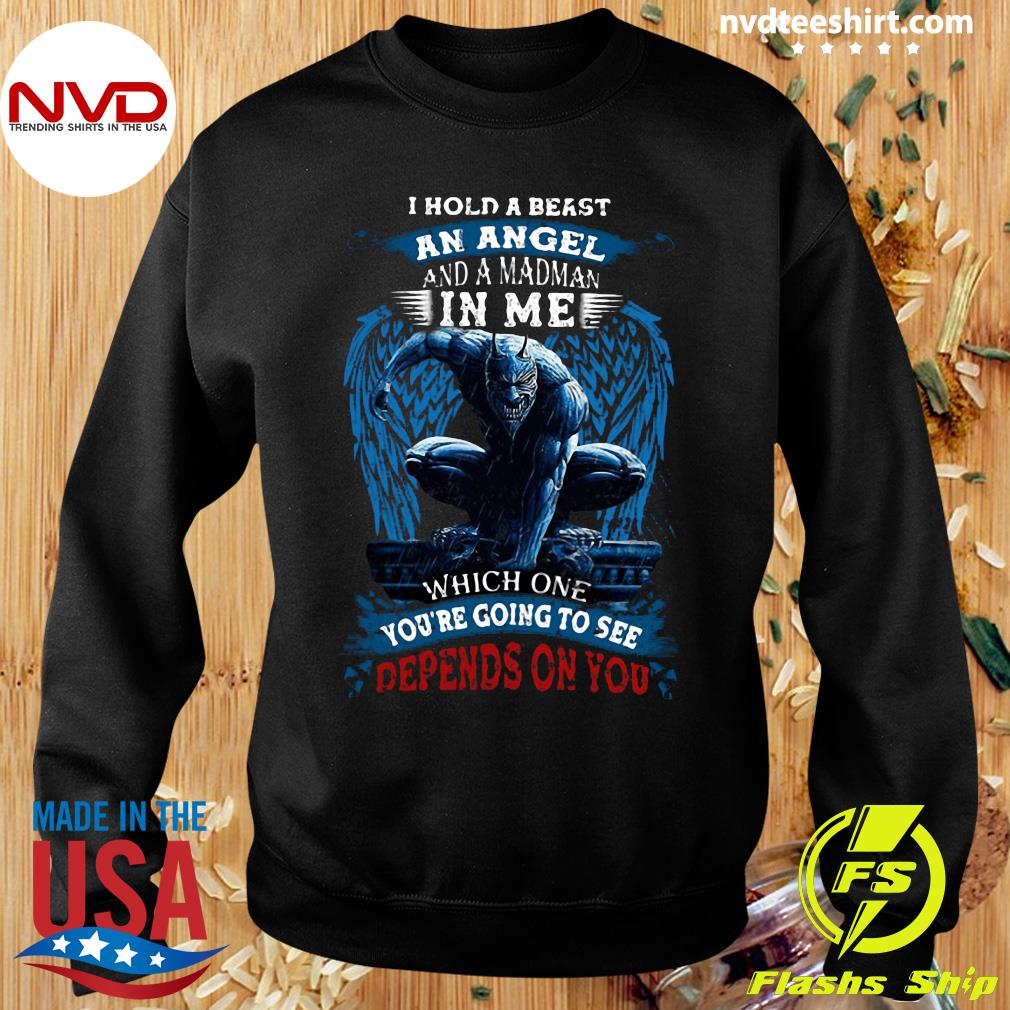 Official I Hold A Beast An Angel And A Madman In Me Which One You Re Going To See Depends On You Shirt Sweater