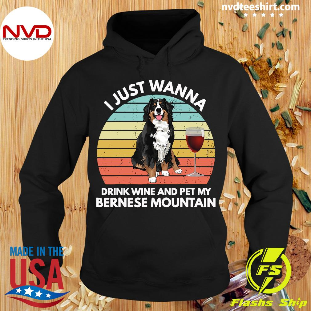 Official I Just Wanna Drink Wine And Pet My Bernese Mountain Vintage Shirt Hoodie