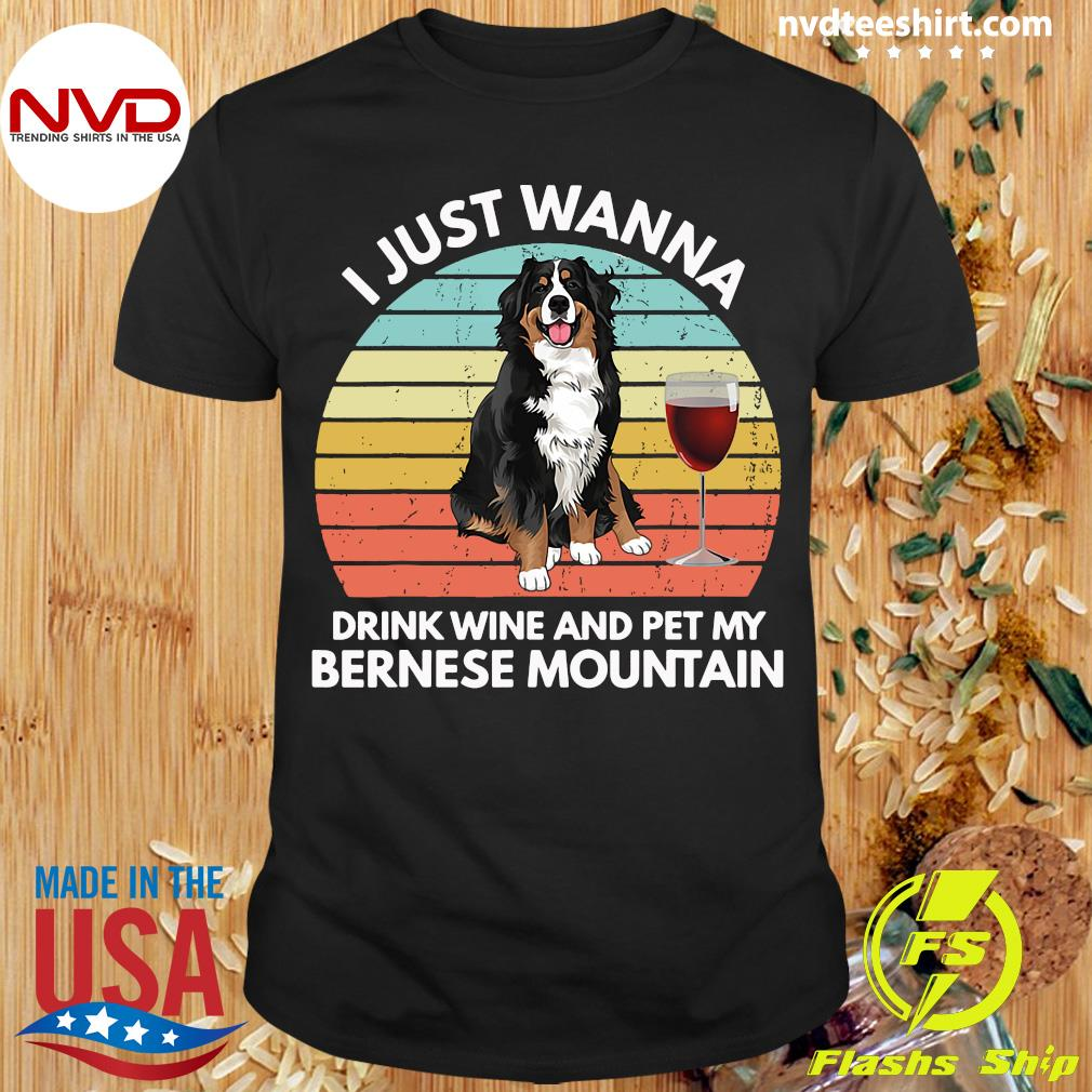 Official I Just Wanna Drink Wine And Pet My Bernese Mountain Vintage Shirt