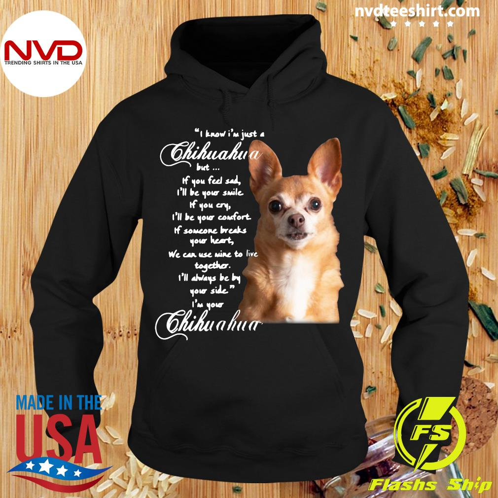 Official I Know I'm Just A Chihuahua But If You Feel Sad I'll Be Your Smile Shirt Hoodie