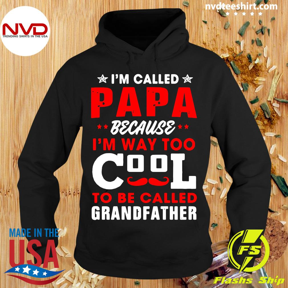 Official I'm Called Papa Because I'm Way Too Cool To Be Called Grandfather Shirt Hoodie