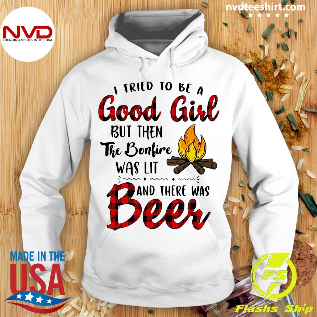 Official I Tried To Be A Good Girl But Then The Campfire Was Lit And There Was Beer Shirt Hoodie