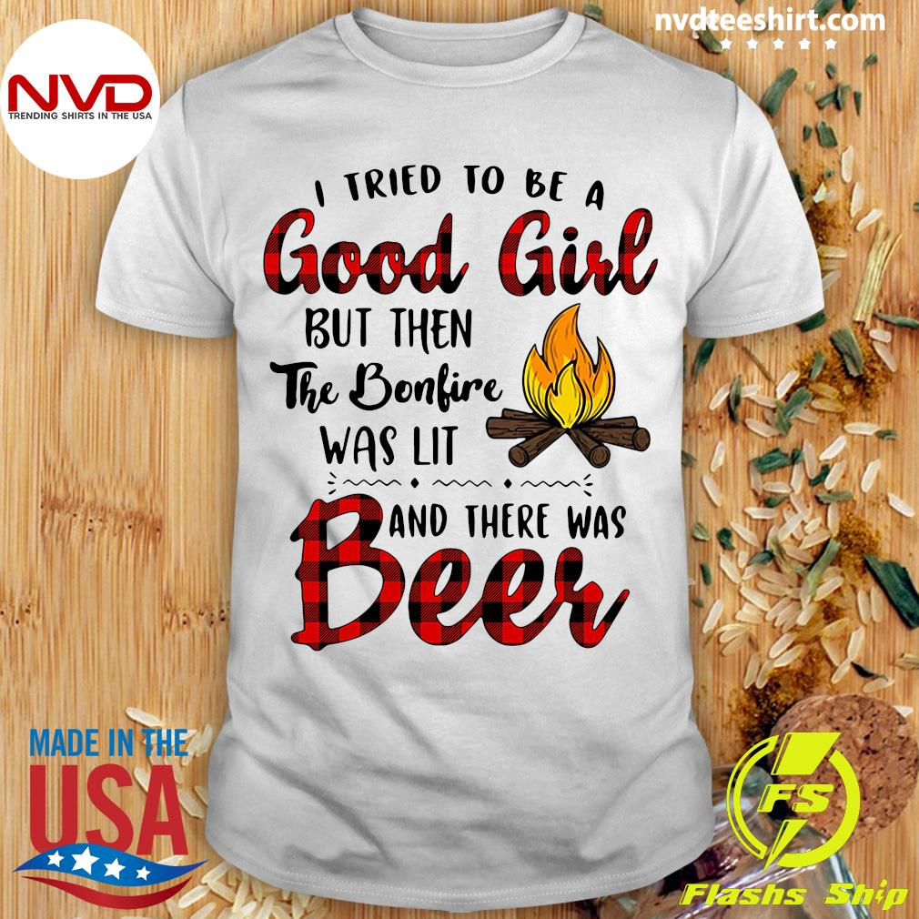 Official I Tried To Be A Good Girl But Then The Campfire Was Lit And There Was Beer Shirt