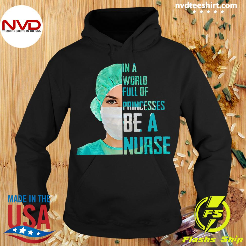 Official In A World Full Of Princesses Be A Nurse Shirt Hoodie