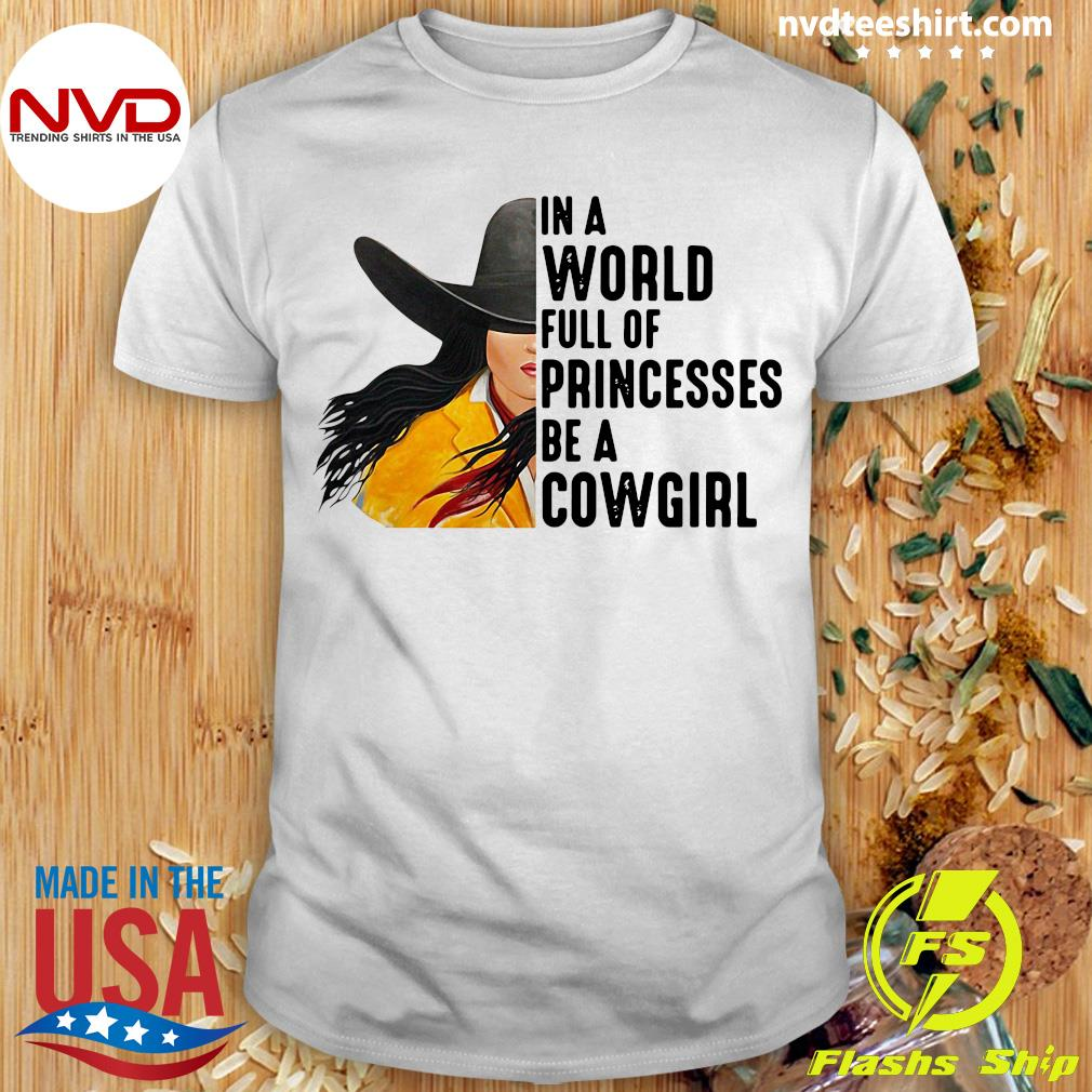 In A World Full Of Princesses Be A Cowgirl Funny T Shirt