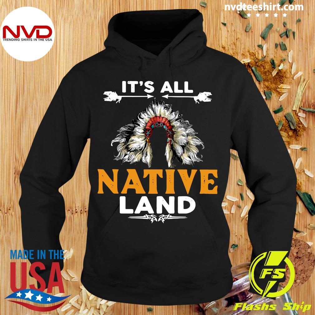 Official It's All Native Land Shirt Hoodie