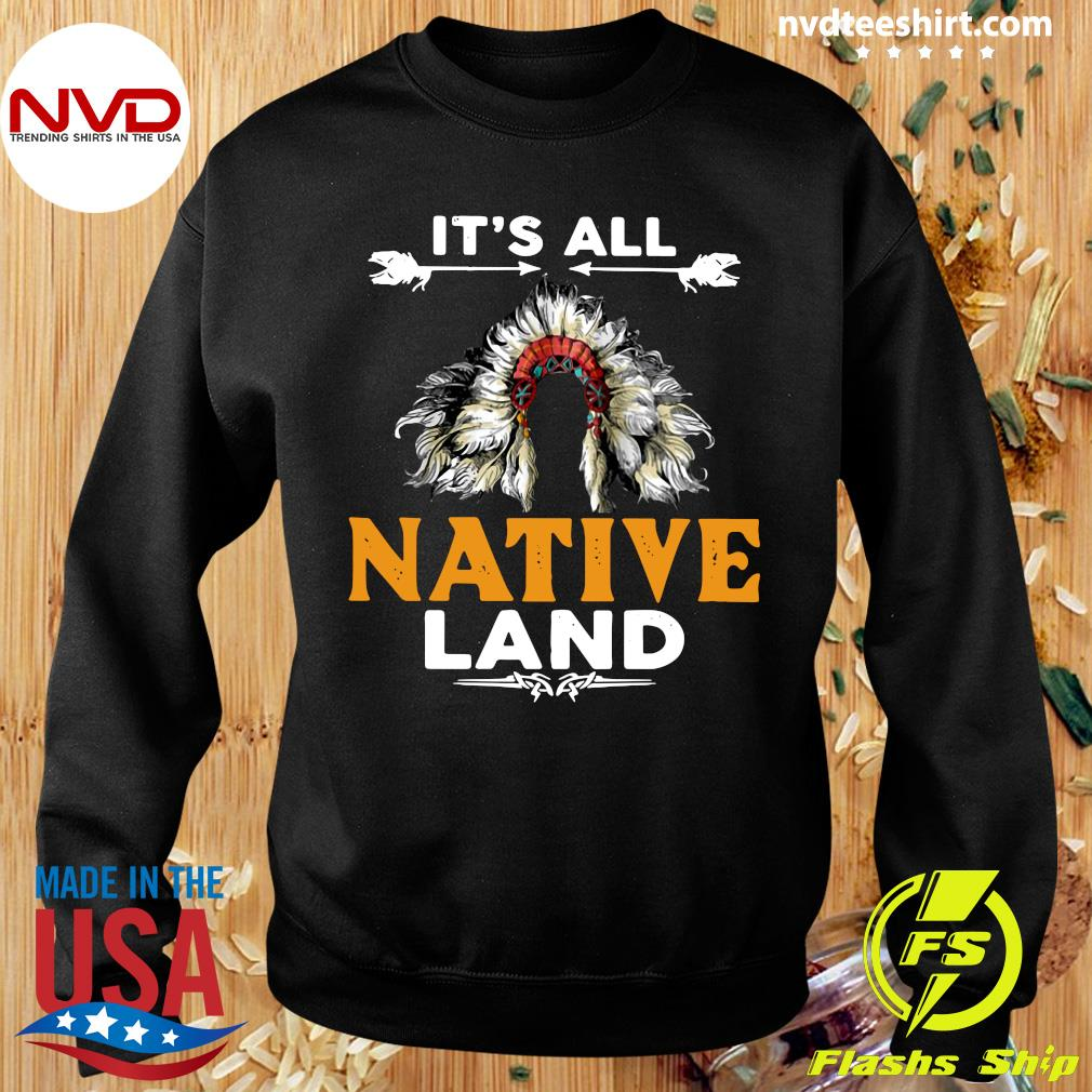 Official It's All Native Land Shirt Sweater