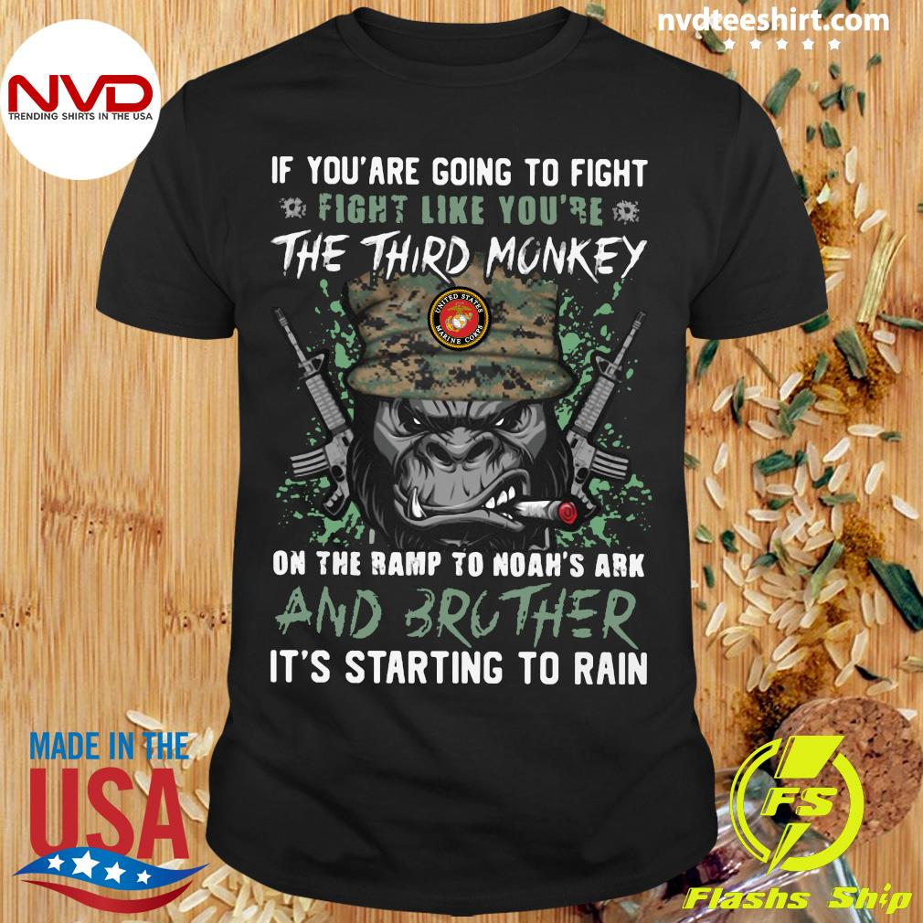 Official Marine If You Are Going To Fight Fight Like You're The Third Monkey On The Ramp To Noah's Ark And Brother Shirt