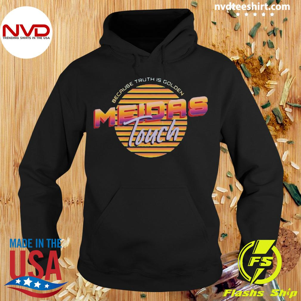Official Meidas Touch Because Truth Is Golden Shirt Hoodie