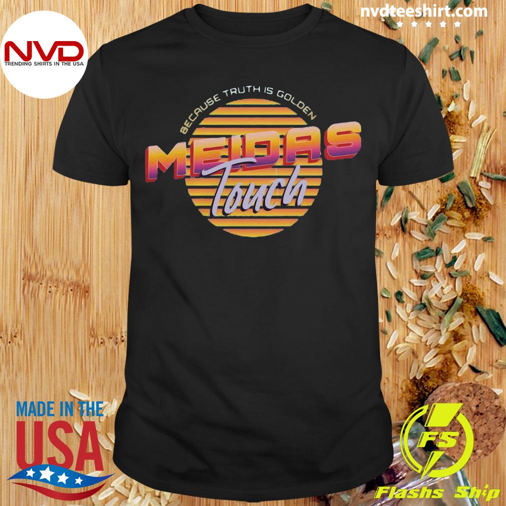 Official Meidas Touch Because Truth Is Golden Shirt