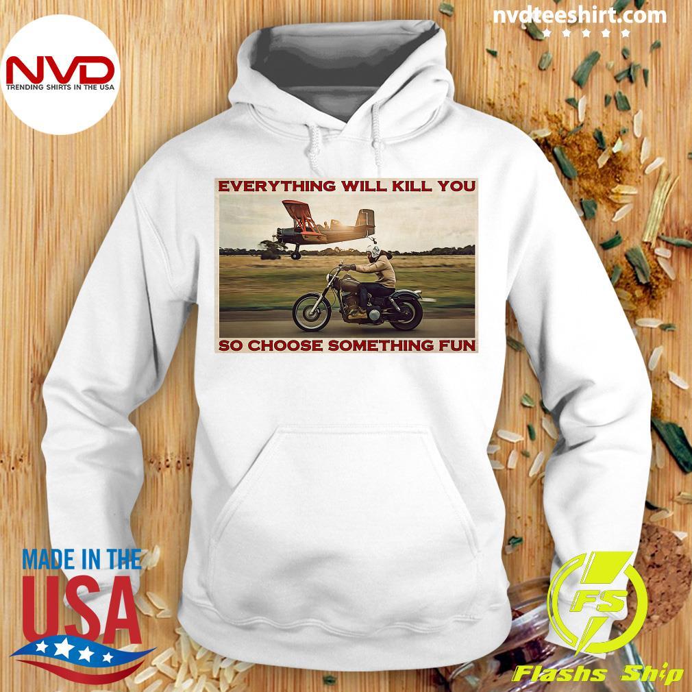 Official Motorbike Everything Will Kill You So Choose Something Fun Shirt Hoodie