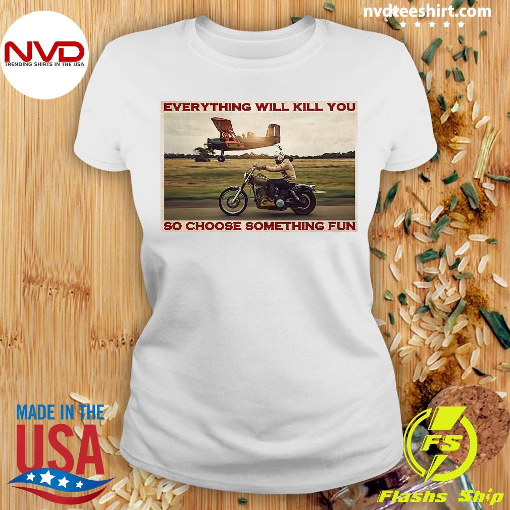 Official Motorbike Everything Will Kill You So Choose Something Fun Shirt Ladies tee