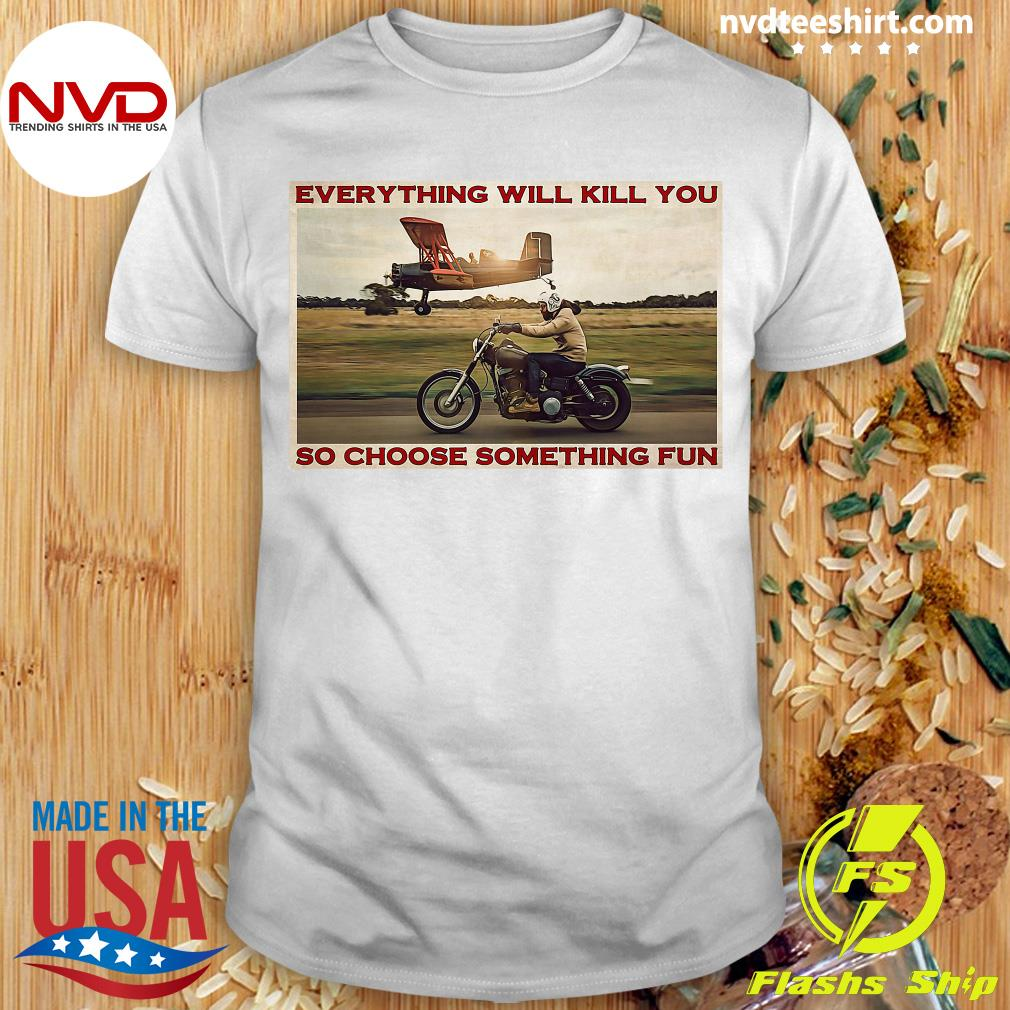 Official Motorbike Everything Will Kill You So Choose Something Fun Shirt