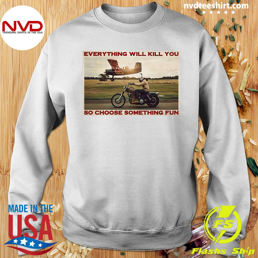 Official Motorbike Everything Will Kill You So Choose Something Fun Shirt Sweater