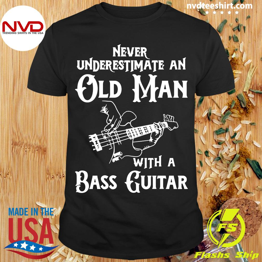 Official Never Underestimate An Old Man With A Bass Guitar Shirt