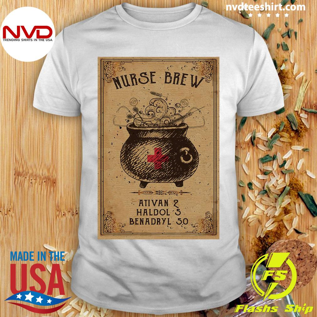 Official Nurse Brew Ativan 2 Haldol 5 Benadryl 50 Poster Shirt