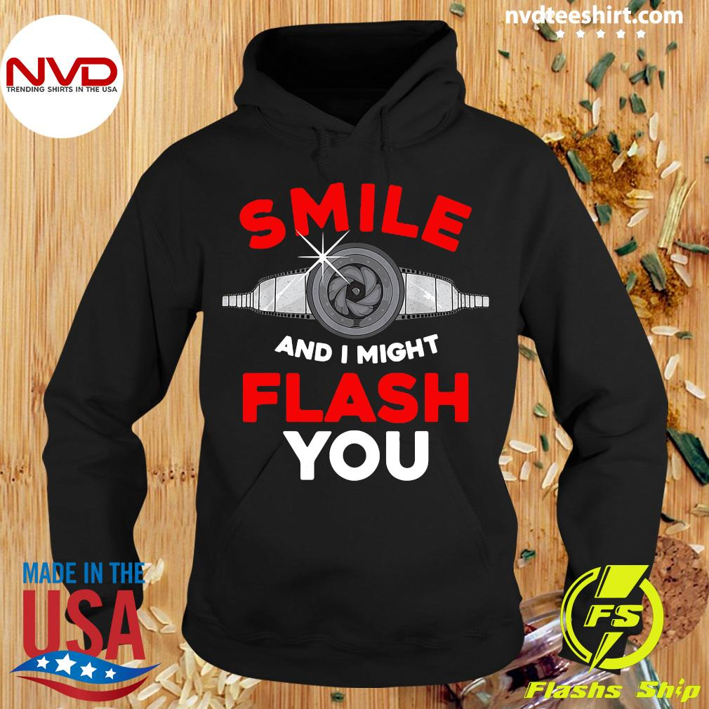 Official Photography Smile And I Might Flash You Photo Shirt Hoodie